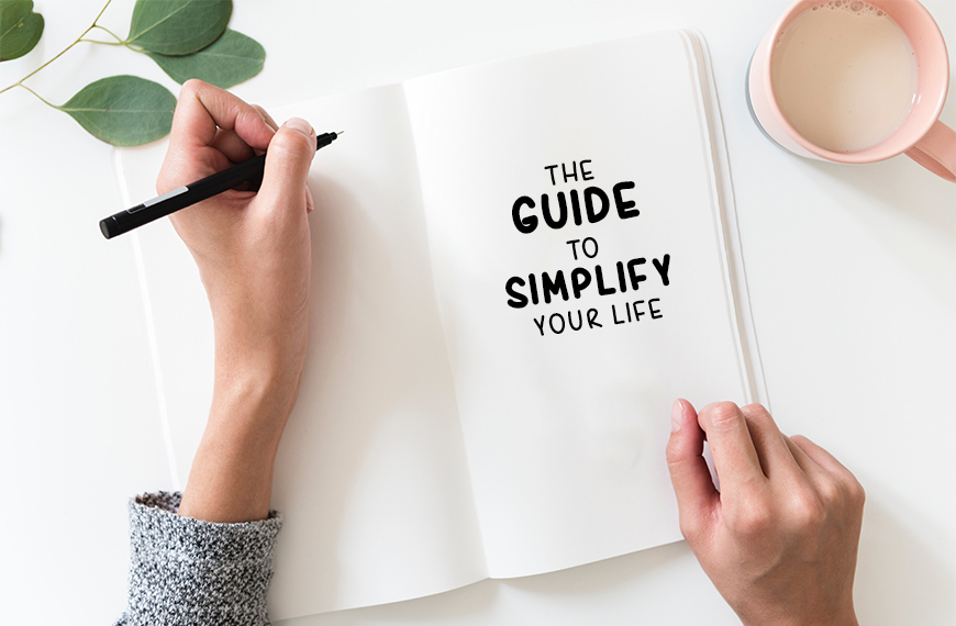 The Guide to Simplify Your Life