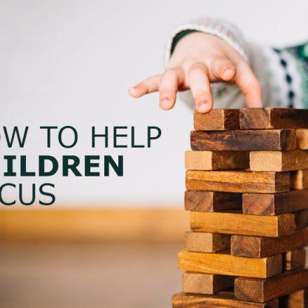 How to Help Children Focus