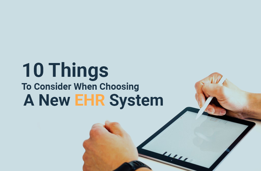 10 Things to Consider When Choosing A New EHR System